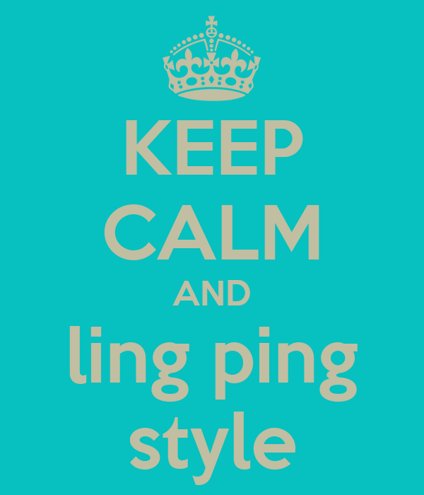 KEEP CALM AND ling ping style