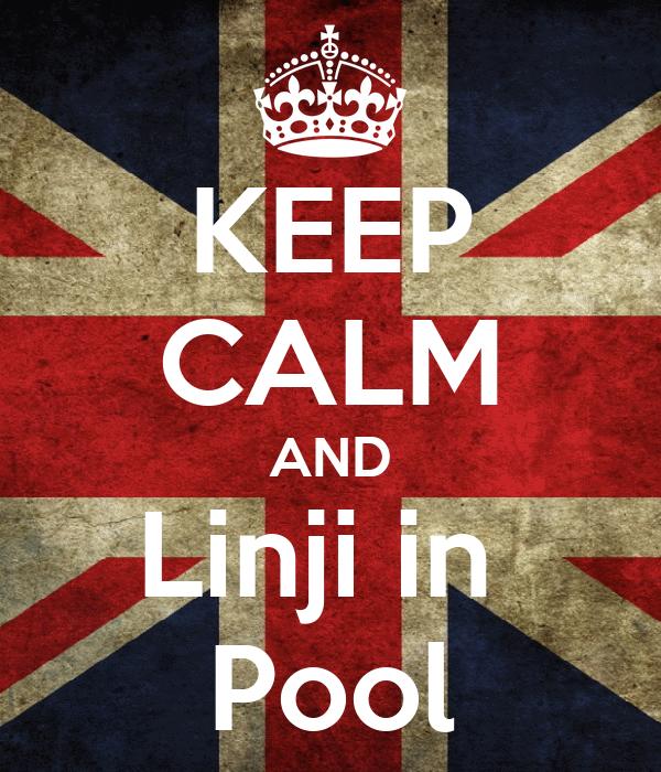 KEEP CALM AND Linji in  Pool