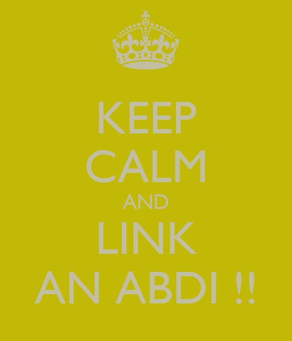 KEEP CALM AND LINK AN ABDI !!