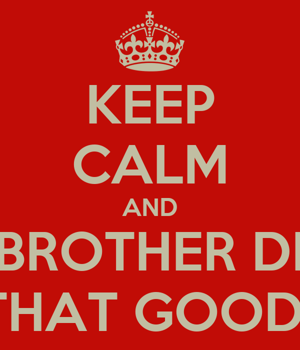 KEEP CALM AND LINK BROTHER DINHO  FOR THAT GOOD SHIT