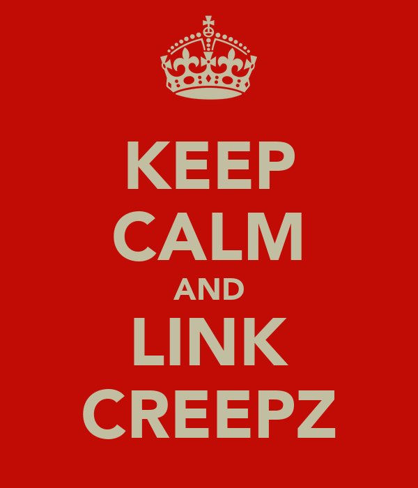 KEEP CALM AND LINK CREEPZ