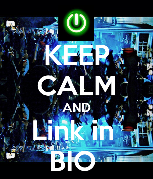 KEEP CALM AND Link in  BIO