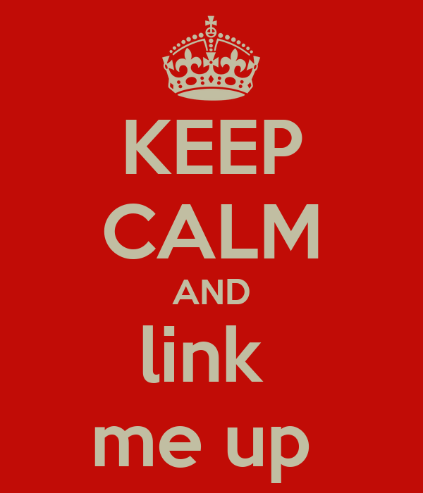 KEEP CALM AND link  me up