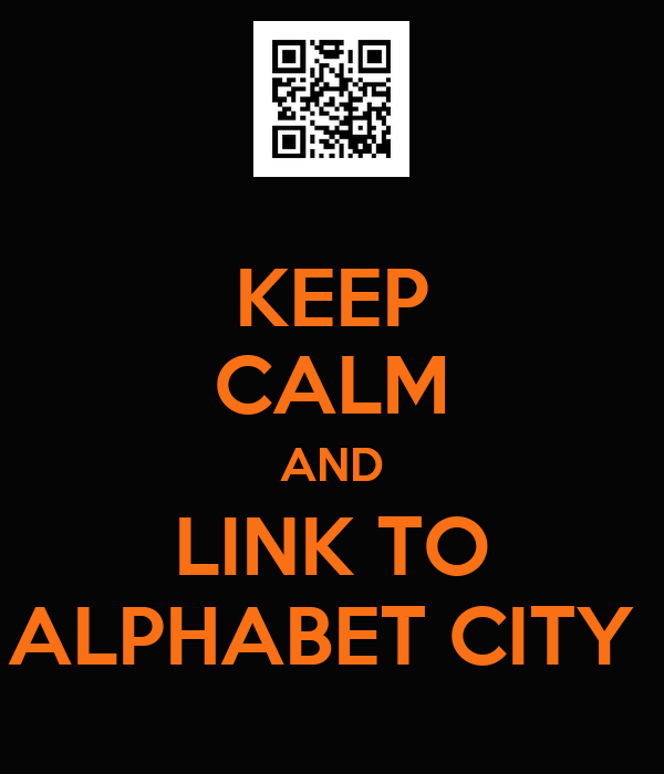 KEEP CALM AND LINK TO ALPHABET CITY