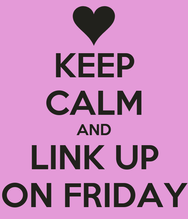 KEEP CALM AND LINK UP ON FRIDAY
