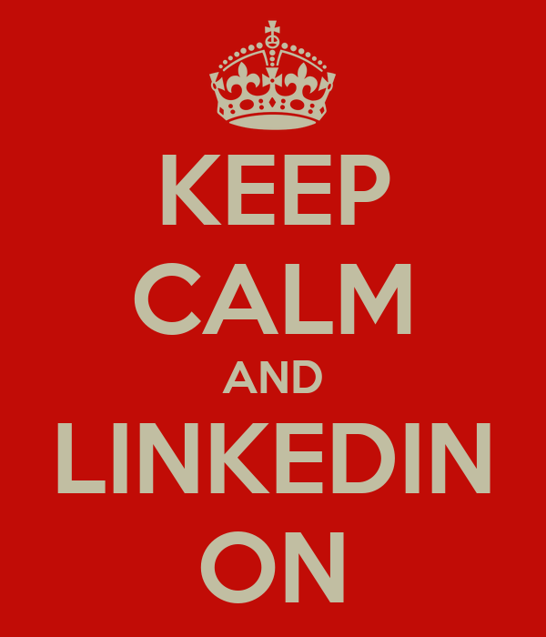 KEEP CALM AND LINKEDIN ON