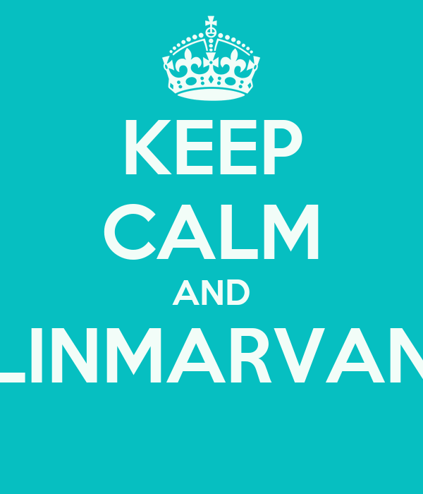 KEEP CALM AND LINMARVAN