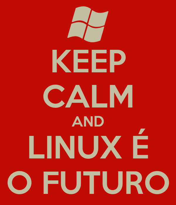 KEEP CALM AND LINUX É O FUTURO