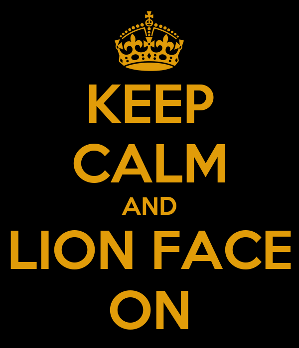 KEEP CALM AND LION FACE ON