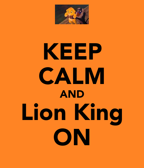 KEEP CALM AND Lion King ON