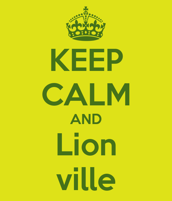 KEEP CALM AND Lion ville