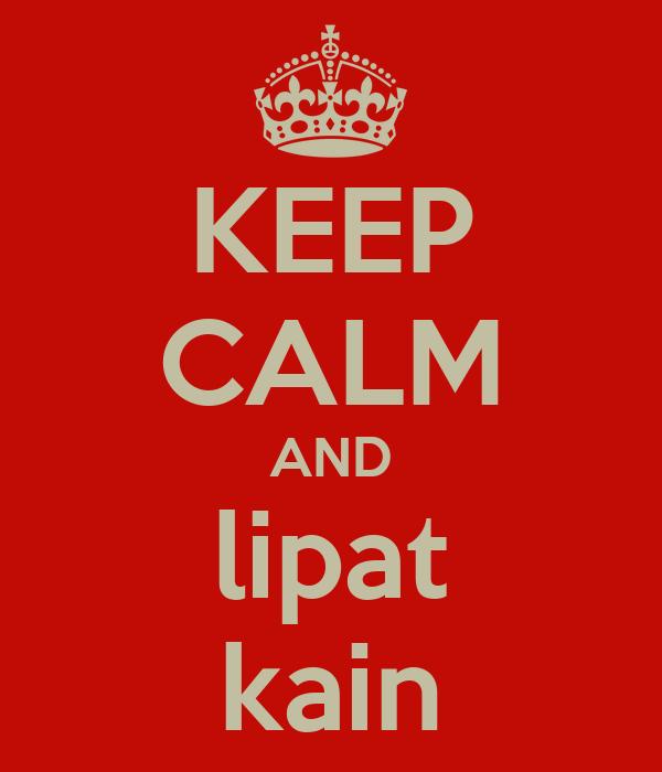 KEEP CALM AND lipat kain