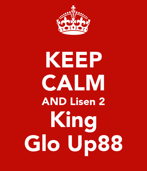 KEEP CALM AND Lisen 2 King Glo Up88