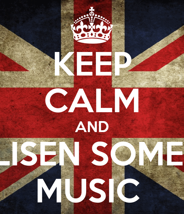 KEEP CALM AND LISEN SOME  MUSIC