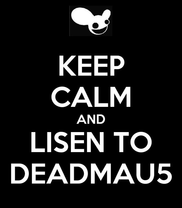 KEEP CALM AND LISEN TO DEADMAU5