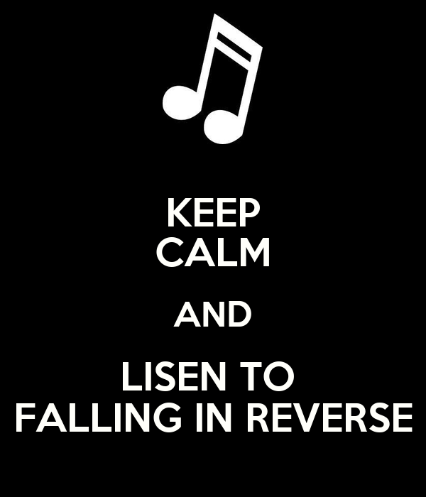 KEEP CALM AND LISEN TO  FALLING IN REVERSE