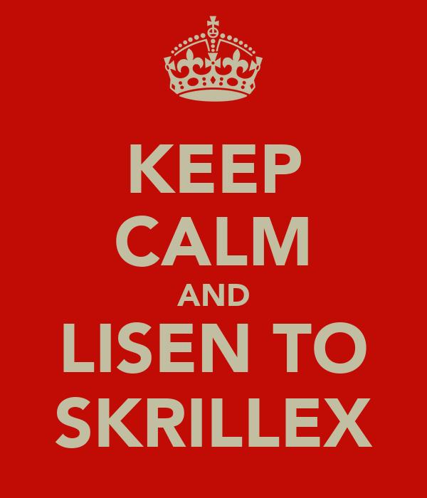 KEEP CALM AND LISEN TO SKRILLEX