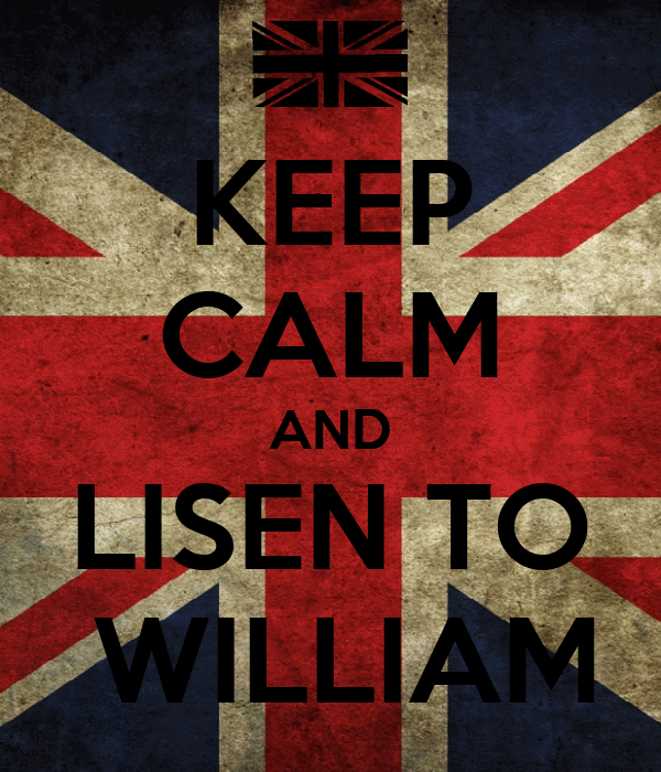 KEEP CALM AND LISEN TO  WILLIAM