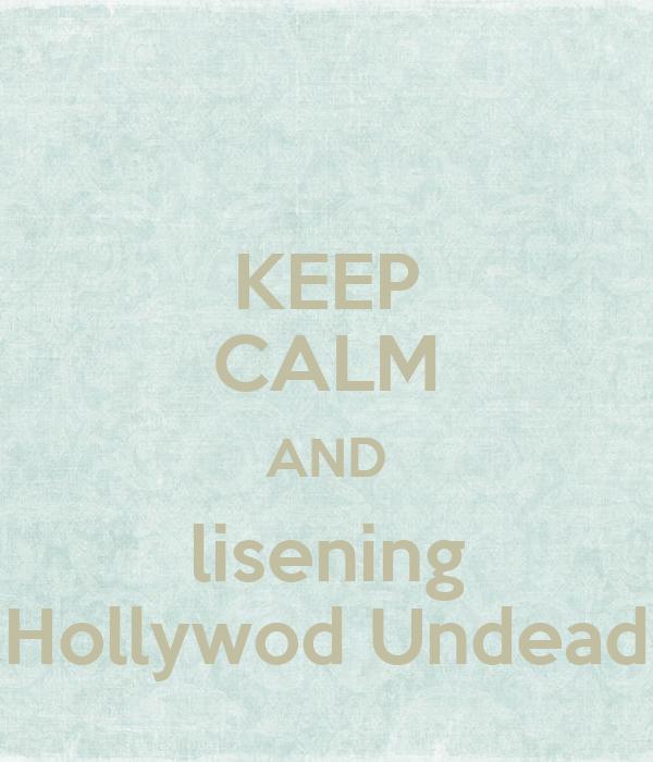 KEEP CALM AND lisening Hollywod Undead