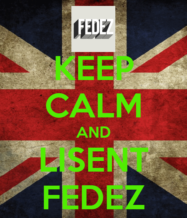 KEEP CALM AND LISENT FEDEZ