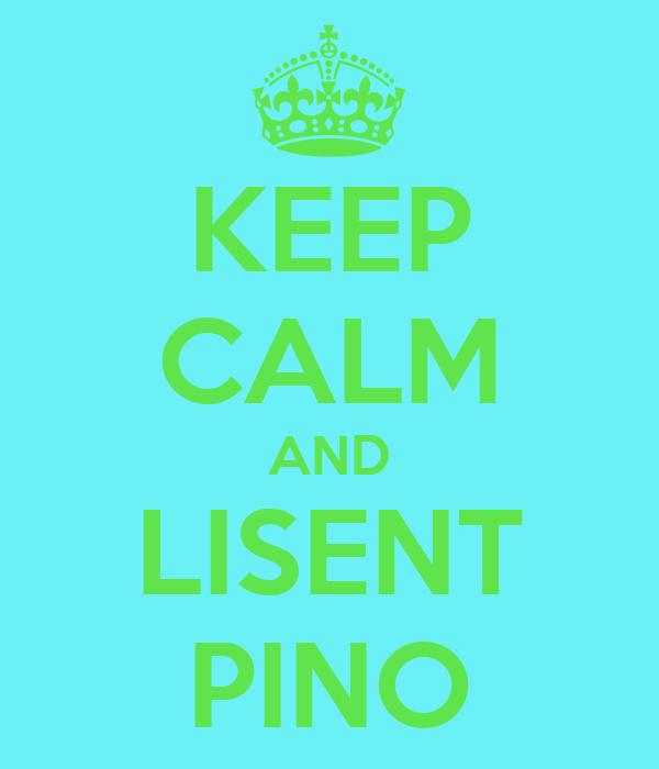 KEEP CALM AND LISENT PINO
