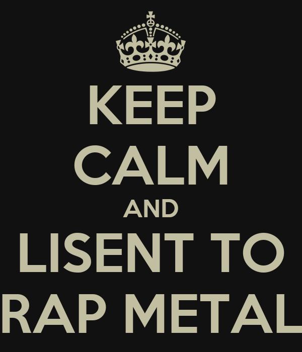 KEEP CALM AND LISENT TO RAP METAL
