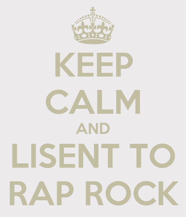 KEEP CALM AND LISENT TO RAP ROCK