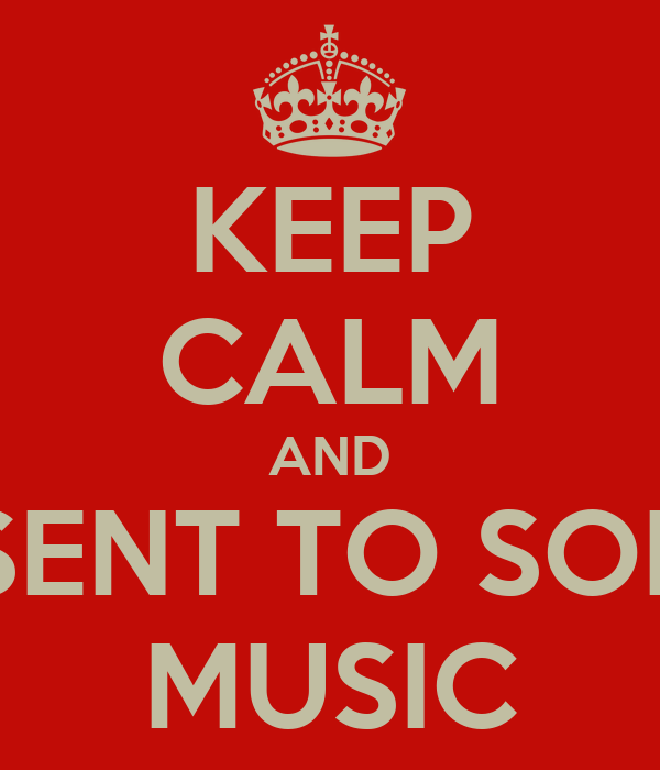 KEEP CALM AND LISENT TO SOME MUSIC