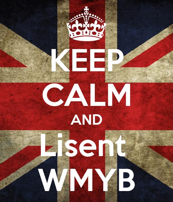 KEEP CALM AND Lisent  WMYB