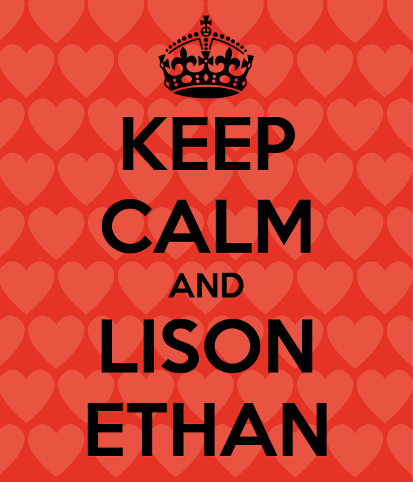 KEEP CALM AND LISON ETHAN