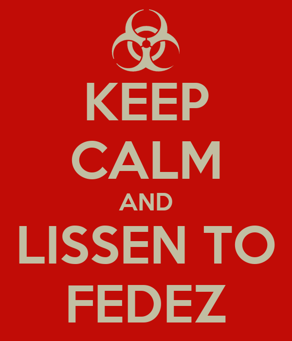 KEEP CALM AND LISSEN TO FEDEZ