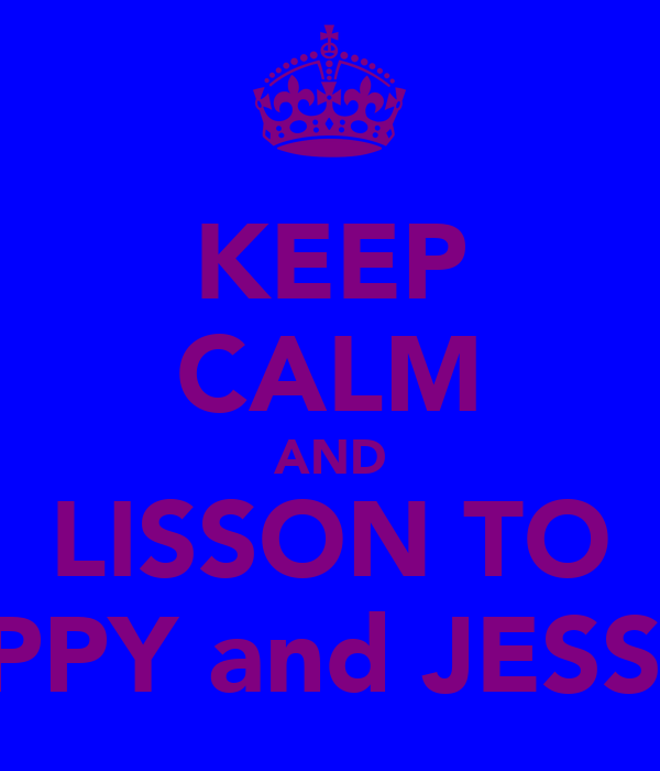 KEEP CALM AND LISSON TO DAPPY and JESSIE J