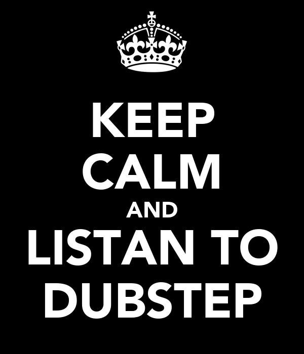 KEEP CALM AND LISTAN TO DUBSTEP