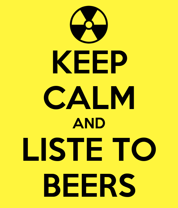 KEEP CALM AND LISTE TO BEERS