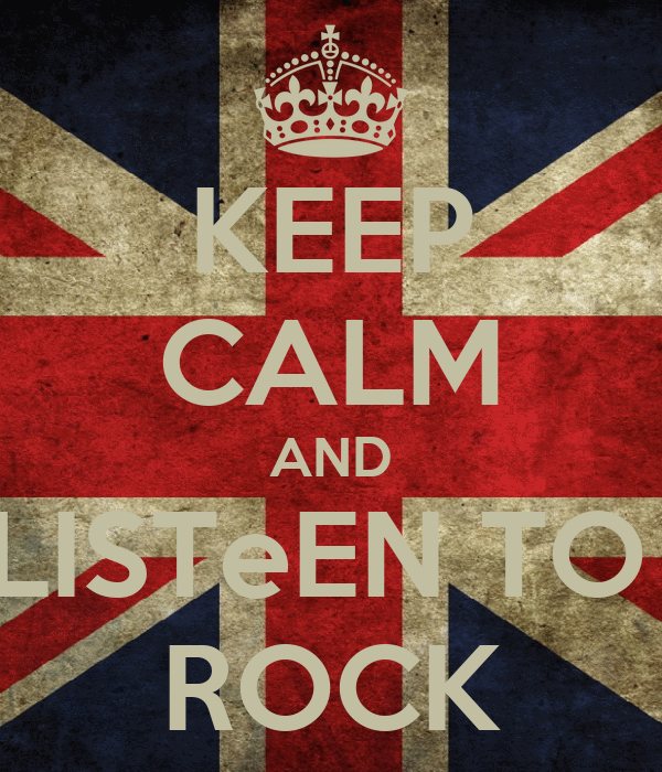 KEEP CALM AND LISTeEN TO  ROCK