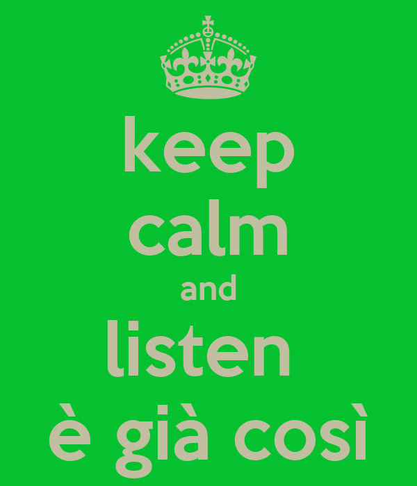 keep calm and listen  è già così