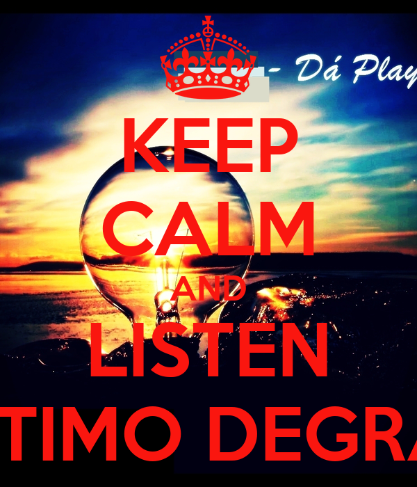 KEEP CALM AND LISTEN ÚLTIMO DEGRAU