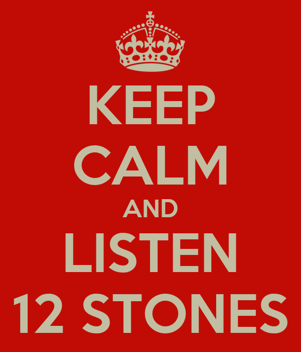 KEEP CALM AND LISTEN 12 STONES