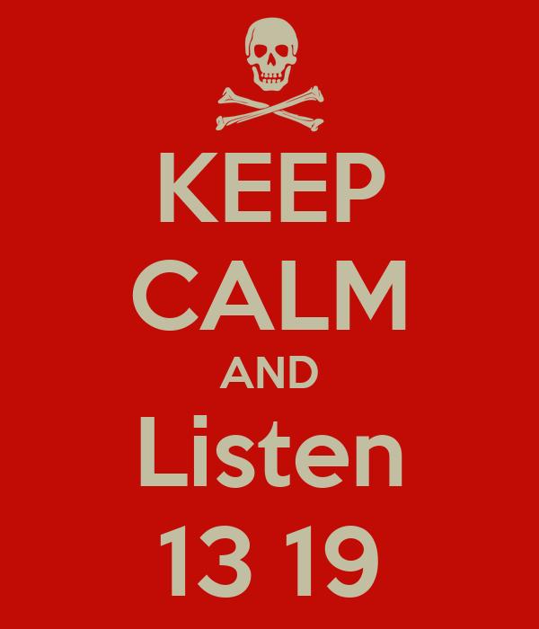 KEEP CALM AND Listen 13 19