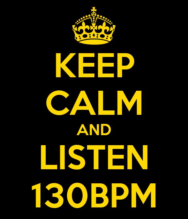 KEEP CALM AND LISTEN 130BPM