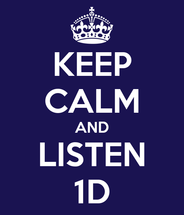 KEEP CALM AND LISTEN 1D