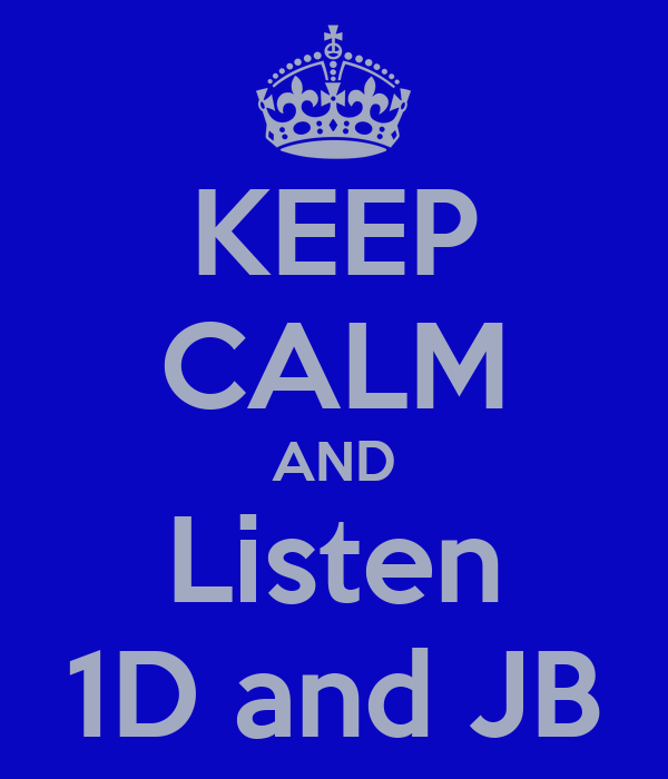 KEEP CALM AND Listen 1D and JB