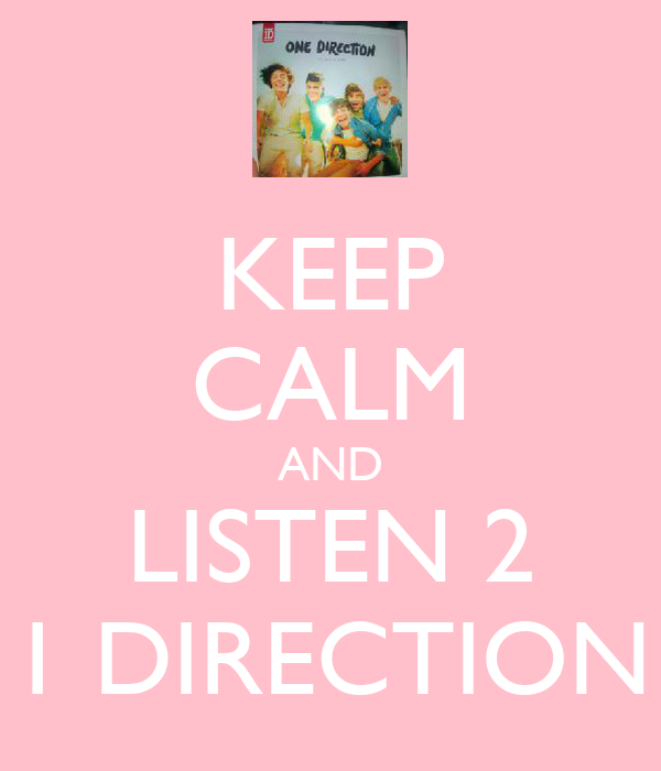 KEEP CALM AND LISTEN 2 1 DIRECTION