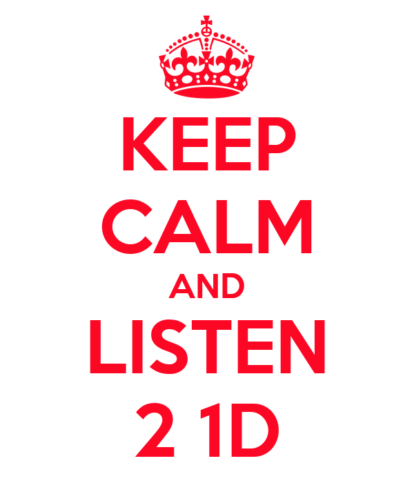KEEP CALM AND LISTEN 2 1D
