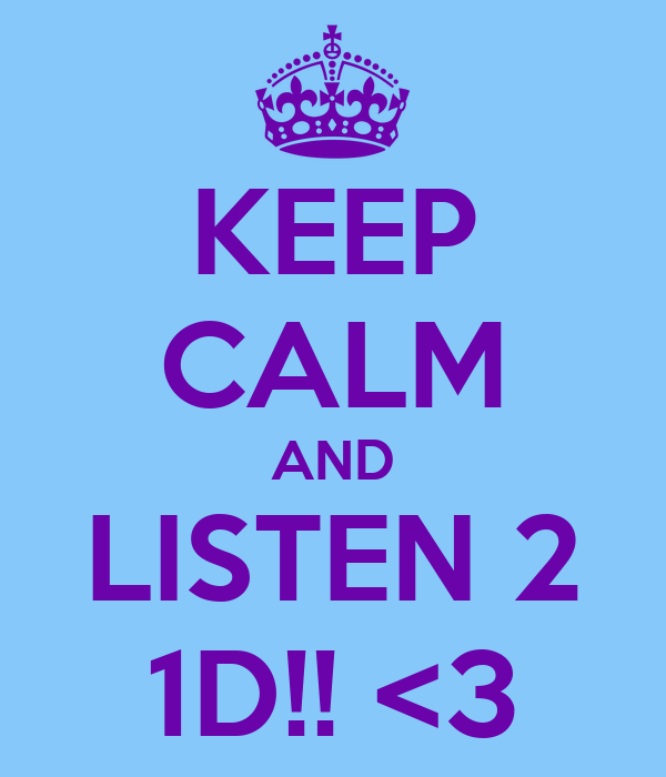 KEEP CALM AND LISTEN 2 1D!! <3