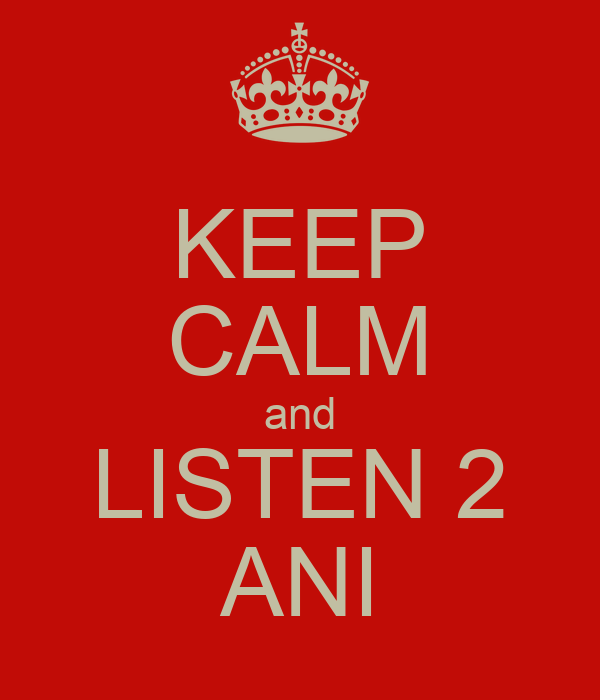 KEEP CALM and LISTEN 2 ANI