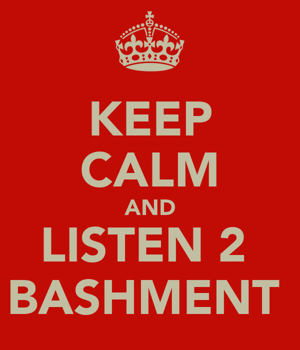 KEEP CALM AND LISTEN 2  BASHMENT