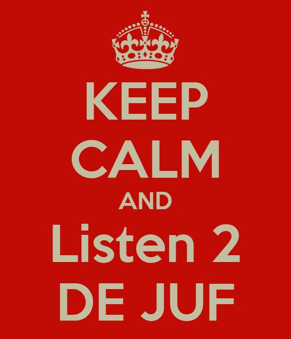 KEEP CALM AND Listen 2 DE JUF