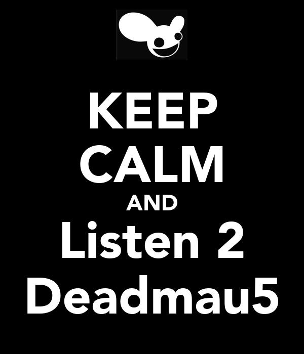 KEEP CALM AND Listen 2 Deadmau5