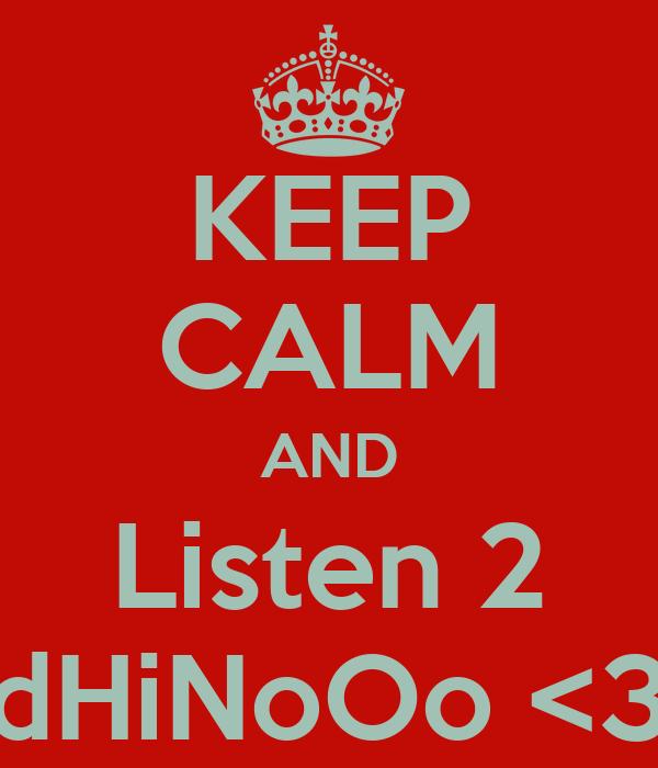 KEEP CALM AND Listen 2 dHiNoOo <3